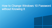 change Windows 10 password without knowing it