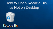 open recycle bin if it not on desktop