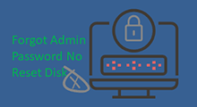 Windows 7 forgot admin password no reset disk