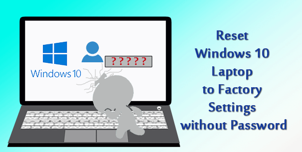 How to Reset Windows 10 Laptop to Factory Settings without Password