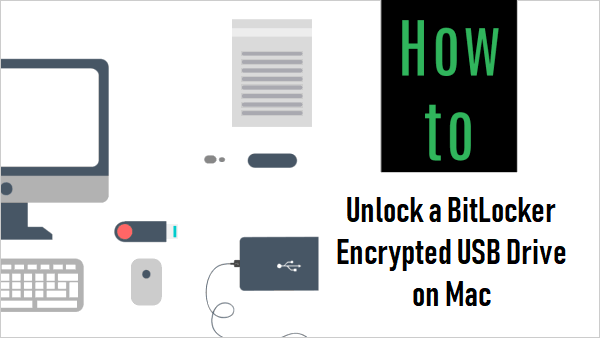 How to Unlock a BitLocker Encrypted USB Flash Drive on Mac