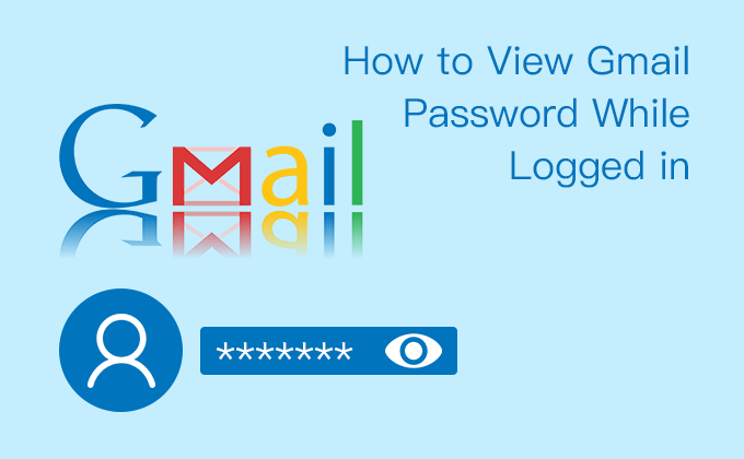 view Gmail password while logged in